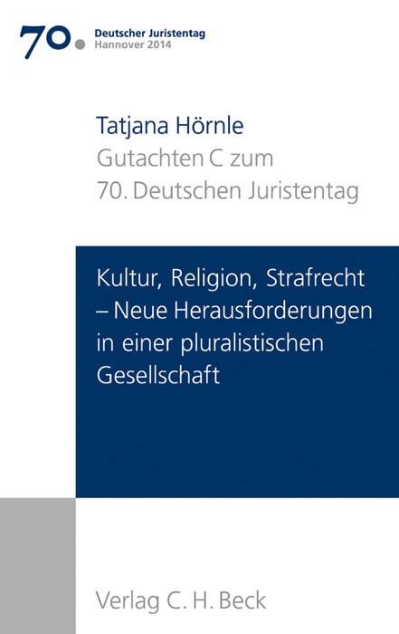 Verhandlungen des 70. Deutschen Juristentages • Hannover 2014, Band I: Gutachten / Teil C: Kultur, Religion, Strafrecht – Neue Herausforderungen an eine pluralistische Gesellschaft | Deutscher Juristentag (djt), 2014 | Buch (Cover)
