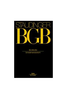 Abbildung von von Staudinger | J. von Staudingers Kommentar zum Bürgerlichen Gesetzbuch: Staudinger BGB - Buch 2: Recht der Schuldverhältnisse: §§ 249-254 (Schadensersatzrecht) | Neubearbeitung | 2017