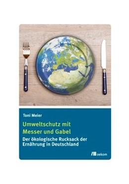 Abbildung von Meier | Umweltschutz mit Messer und Gabel | 2013 | Der ökologische Rucksack der E...