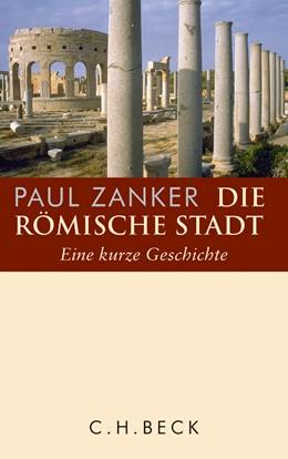 Abbildung von Zanker, Paul | Die römische Stadt | 2014 | Eine kurze Geschichte