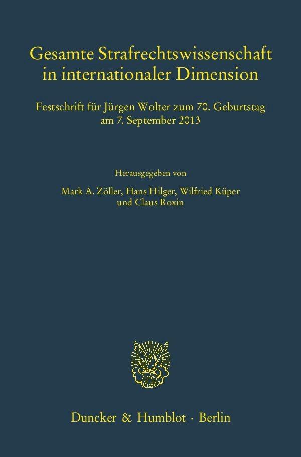 Gesamte Strafrechtswissenschaft in internationaler Dimension | Zöller / Hilger / Küper / Roxin | 1. Auflage 2013, 2013 | Buch (Cover)
