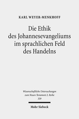 Abbildung von Weyer-Menkhoff | Die Ethik des Johannesevangeliums im sprachlichen Feld des Handelns | 2014 | Kontexte und Normen neutestame... | 359