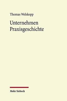 Abbildung von Welskopp   Unternehmen Praxisgeschichte   1. Auflage   2014   beck-shop.de