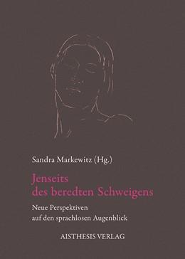 Abbildung von Markewitz | Jenseits des beredten Schweigens | 2013 | Neue Perspektiven auf den spra...