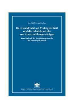 Abbildung von Weischer | Das Grundrecht auf Vertragsfreiheit und die Inhaltskontrolle von Absatzmittlungsverträgen | 1. Auflage | 2013 | beck-shop.de