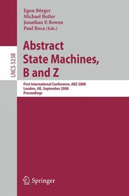Abbildung von Börger / Butler / Bowen / Boca | Abstract State Machines, B and Z | 2008 | First International Conference...