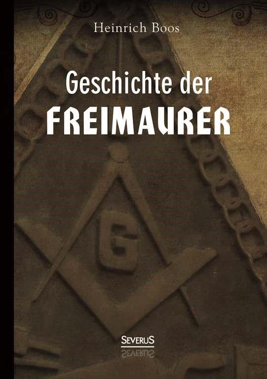 Abbildung von Boos | Geschichte der Freimaurerei: Ein Beitrag zur Kultur- und Literatur-Geschichte des 18. Jahrhunderts | 2013