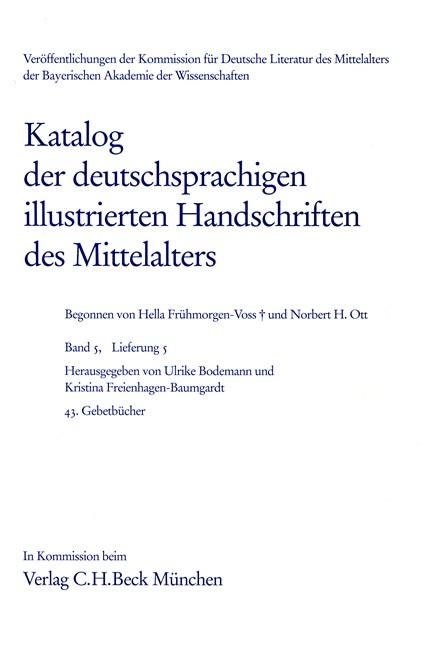Cover: Hella Frühmorgen-Voss|Norbert H. Ott, Katalog der deutschsprachigen illustrierten Handschriften des Mittelalters Band 5/1, Lfg. 5: 43. Gebetbücher