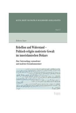 Abbildung von Sauer   Rebellion und Widerstand - Politisch-religiös motivierte Gewalt im innerislamischen Diskurs   2013   Eine Untersuchung vormoderner ...