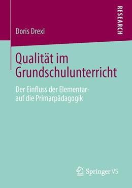 Abbildung von Drexl | Qualität im Grundschulunterricht | 2013 | Der Einfluss der Elementar- au...