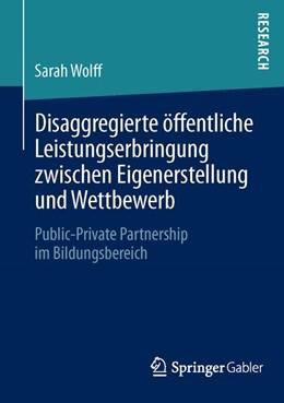 Abbildung von Wolff   Disaggregierte öffentliche Leistungserbringung zwischen Eigenerstellung und Wettbewerb   1. Auflage 2013   2013   Public-Private Partnership im ...