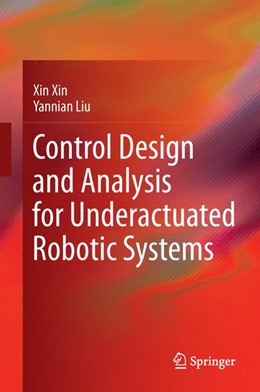 Abbildung von Xin / Liu | Control Design and Analysis for Underactuated Robotic Systems | 2014