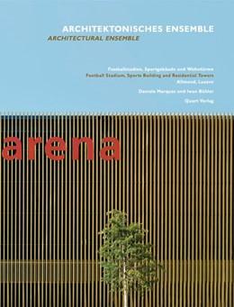 Abbildung von Adam / Wirz / Zbinden | Architektonisches Ensemble. Fussballstadion, Sportgebäude und Wohntürme | 2013 | Daniele Marques und Iwan Bühle...