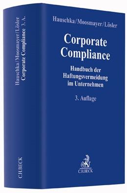 Abbildung von Hauschka / Moosmayer / Lösler   Corporate Compliance   3., überarbeitete und erweiterte Auflage   2016   Handbuch der Haftungsvermeidun...