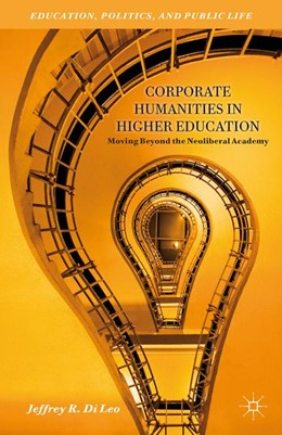 Abbildung von Di Leo   Corporate Humanities in Higher Education   2013   2013   Moving Beyond the Neoliberal A...