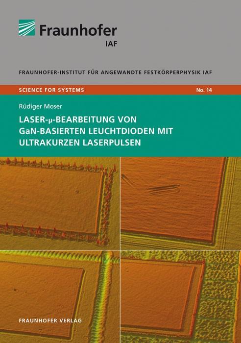 Laser-µ-Bearbeitung von GaN-basierten Leuchtdioden mit ultrakurzen Laserpulsen.   Moser /  / Ambacher, 2013   Buch (Cover)