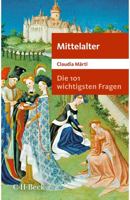 Cover: Claudia Märtl, Die 101 wichtigsten Fragen - Mittelalter