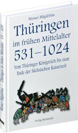 Abbildung von Mägdefrau | Thüringen im Mittelalter 1. Vom Thüringer Königreich bis zum Ende der Sächsischen Kaiserzeit 531-1024 | 5. Auflage | 2013 | beck-shop.de