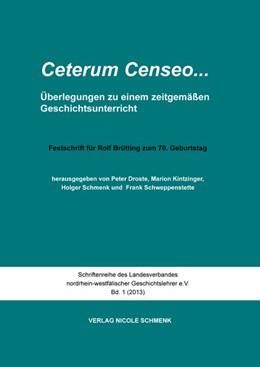 Abbildung von Droste / Kintzinger / Schmenk / Schweppenstette | Ceterum censeo ...Überlegungen zu einem zeitgemäßen Geschichtsunterricht | 2013 | Festschrift für Rolf Brütting ...