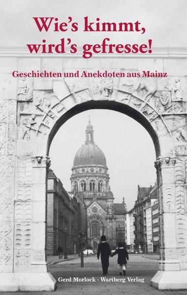 Wie's kimmt, wird's gefresse! Geschichten und Anekdoten aus Mainz   Morlock, 2009   Buch (Cover)