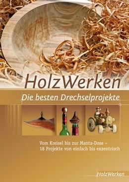 Abbildung von HolzWerken Die besten Drechselprojekte   2013   Vom Kreisel bis zur Manta-Dose...