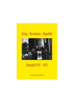 Abbildung von Krieg - Revolution - Republik Detmold 1914 - 1933 | 2007 | Dokumentation eines stadtgesch...