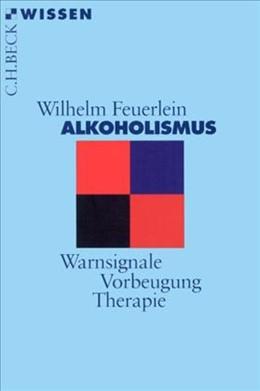Abbildung von Feuerlein, Wilhelm | Alkoholismus | 6., aktualisierte Auflage | 2008 | Warnsignale, Vorbeugung, Thera... | 2033