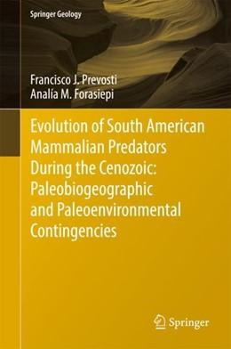 Abbildung von Prevosti / Forasiepi | Evolution of South American Mammalian Predators During the Cenozoic: Paleobiogeographic and Paleoenvironmental Contingencies | 1st ed. 2018 | 2018