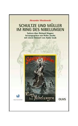 Abbildung von Moszkowski   Schultze und Müller im Ring des Nibelungen - Satiren über Richard Wagner 1881/1911   Reprint: Hildesheim 2013.   2013   Neu herausgegeben von Heiko Ja...