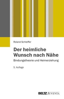 Abbildung von Schleiffer | Der heimliche Wunsch nach Nähe | 5., durchgesehene Aufl. | 2014 | Bindungstheorie und Heimerzieh...