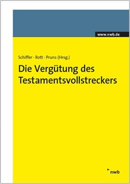 Abbildung von Schiffer / Rott / Pruns   Die Vergütung des Testamentsvollstreckers   1. Auflage 2014   2013