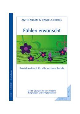 Abbildung von Hirzel / Abram | Fühlen erwünscht | 2013 | Praxishandbuch für alle sozial...