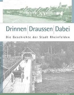 Abbildung von Hochreiter / Gschwind / Salvisberg | Drinnen, Draussen: Dabei | 2013 | Die Geschichte der Stadt Rhein...