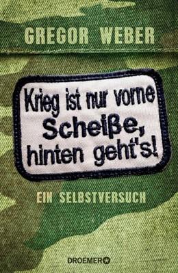 Abbildung von Weber | Krieg ist nur vorne Scheiße, hinten geht's! | 1. Auflage | 2014 | beck-shop.de