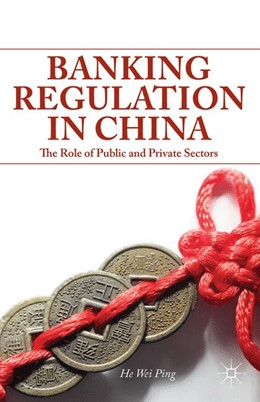 Abbildung von He / Wei Ping | Banking Regulation in China | 2014 | 2014 | The Role of Public and Private...