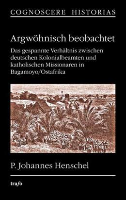 Abbildung von Henschel   Argwöhnisch beobachtet. Das gespannte Verhältnis zwischen deutschen Kolonialbeamten und katholischen Missionaren in Bagamoyo/Ostafrika   2013   20