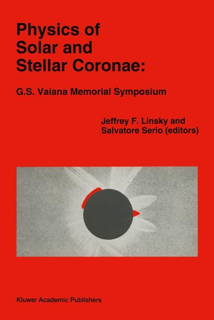 Physics of Solar and Stellar Coronae: G.S. Vaiana Memorial Symposium | Linsky / Serio, 2012 | Buch (Cover)