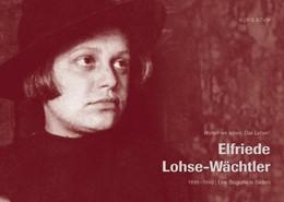 Abbildung von Böhm | Elfriede Lohse-Wächtler | 2009 | 1899-1940. Eine Biografie in B...