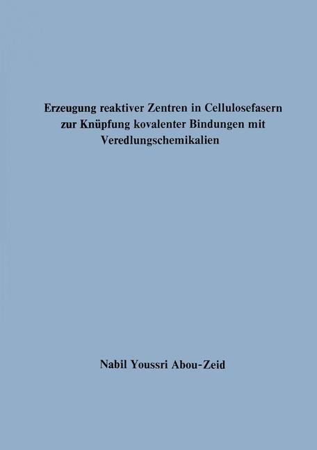 Erzeugung reaktiver Zentren in Cellulosefasern zur Knüpfung kovalenter Bindungen mit Veredlungschemikalien | Abou-Zeid | 1973, 2013 | Buch (Cover)