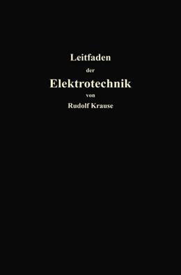 Abbildung von Krause | Kurzer Leitfaden der Elektrotechnik für Unterricht und Praxis in allgemein verständlicher Darstellung | 1913
