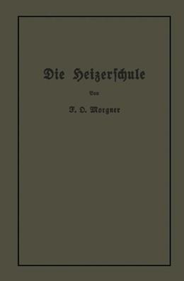 Abbildung von Morgner | Die Heizerschule | 1913 | Vorträge über die Bedienung un...