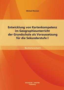 Abbildung von Wornest | Entwicklung von Kartenkompetenz im Geographieunterricht der Grundschule als Voraussetzung für die Sekundarstufe I | 2013