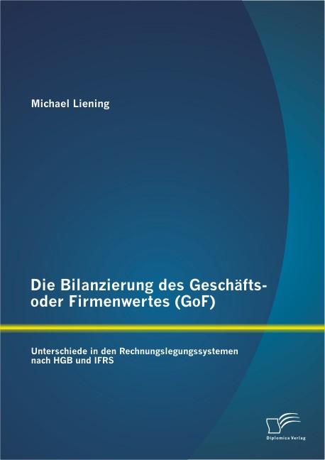 Die Bilanzierung des Geschäfts- oder Firmenwertes (GoF): Unterschiede in den Rechnungslegungssystemen nach HGB und IFRS | Liening, 2013 | Buch (Cover)