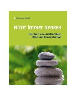 Abbildung von Schmid | Nicht immer denken | 2014 | Die Kraft von Achtsamkeit, Sti...