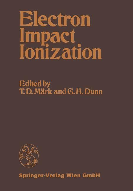 Electron Impact Ionization   Märk / Dunn, 2013   Buch (Cover)