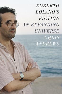 Abbildung von Andrews   Roberto Bolaño's Fiction   2014   An Expanding Universe