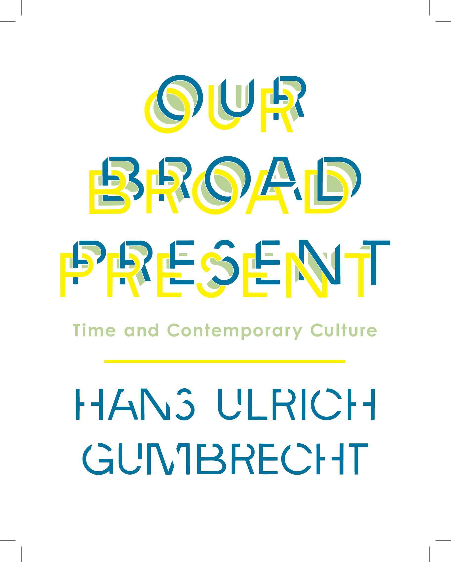 Abbildung von Gumbrecht | Our Broad Present | 2014