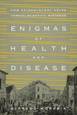 Abbildung von Morabia | Enigmas of Health and Disease | 2014 | How Epidemiology Helps Unravel...
