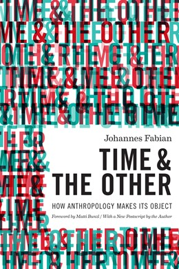 Abbildung von Fabian   Time and the Other   With a New Postscript by the Author   2014   How Anthropology Makes Its Obj...