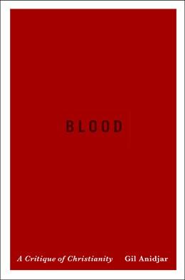 Abbildung von Anidjar   Blood   2014   A Critique of Christianity   19
